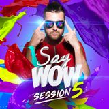 Say Wow Session #5