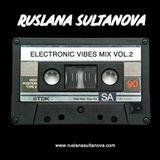 Ruslana Sultanova - Electronic Vibes Vol.2