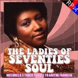 THE LADIES OF SEVENTIES SOUL : INCLUDING A TRIBUTE TO ARETHA FRANKLIN