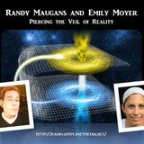 Randy Maugans and Emily Moyer - Piercing the Veil of Reality