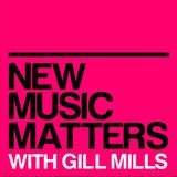 new music matters 32 - with gill mills
