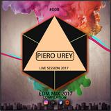 Piero Urey - Edm Mix 2017 II  Poadcast #008