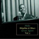Make Rhythm & Blues Great Again Vol. 2