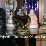 W@pshi - The House Of Love Part I
