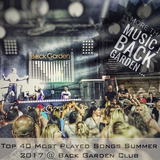 Top 40 Most Played Songs Summer 2017 @ Back Garden Club