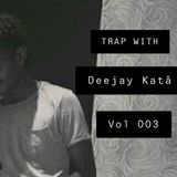 TRAP WITH DEEJAY KATA #003
