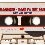 DJ SPIKES - BACK TO THE 90S ( SLOW JAM EDITION )
