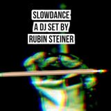 SLOWDANCE - A DJ SET BY RUBIN STEINER - NOV 2016
