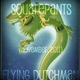 Flying Dutchman (November, 2011) - SquarePants (Dj Fog)