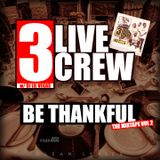 "[Mixtape] 3 Live Crew ""BE THANKFUL"" Vol. 2 (DOWNLOAD IN DESCRIPTION)"