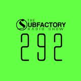 The Subfactory Radio Show #292