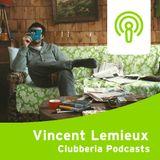 Clubberia Podcast - Vincent Lemieux