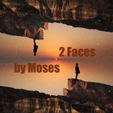 2 Faces by Moses