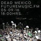 Dead Mexico - FutureMusic.FM - Show 54