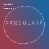 Percolate - 3rd March 2017 - MCR Live Residents