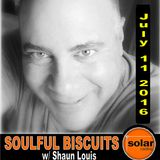 [Listen Again]**SOULFUL BISCUITS ** w/ Shaun Louis July 11 2016