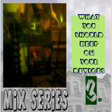 What You Should Keep On Your Devices - Mix Series - No.3