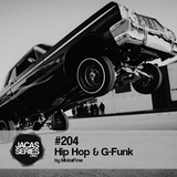 Jacasseries #204 Hip Hop & G-Funk by MistaFlow