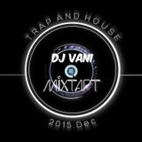 DJ VANI TRAP X HOUSE MIXTAPE