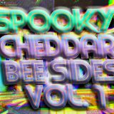SPOOKY CHEDDAR: BEE SIDES VOL. 1