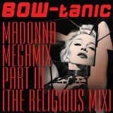 BOW-tanic's Madonna Megamix Part III (The Religious Mix)