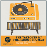 The Takeover w/ The Reboot Project 25th May 2019