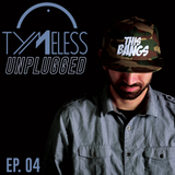 Tymeless Unplugged Ep. 4