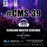 CMS39 - Clubland Master Sessions - DJ Dan Jones - Dance Radio UK (04/08/2016)