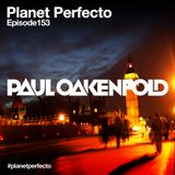 Planet Perfecto ft. Paul Oakenfold:  Radio Show 153