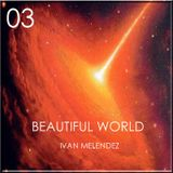 Beautiful World Episode 03 (Mixed By Ivan Melendez)