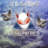 Dj Il Satrios - Go Stupid Ep. 3