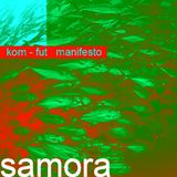 SAMORA ----> kom-fut manifesto is a MIX for Unknow Frequencies
