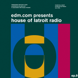 EDM.com Presents: House of Latroit Radio (Episode 009)