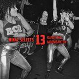 MINAZ SELECTS 13 (DANCEHALL, MOOMBAHTON)