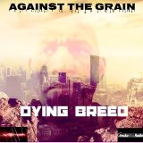 Against The Grain: Dying Breed