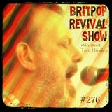 Britpop Revival Show 276 with Tom Hingley  13th March 2019