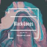 Black Loops Live at House of Love (22.04.17) @ Loftus Hall Berlin