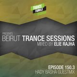 Trance Family Lebanon Pres. Beirut Trance Sessions 150.3 Mixed By Elie Rajha (Hady Basha Guest Mix)