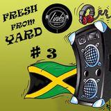 FRESH FROM YARD # 3