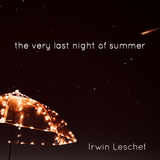 The Very Last Night Of Summer (by Irwin Leschet)