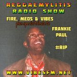 Frankie Paul Tribute Interview & Reggaemylitis Radio Show, Vibes FM, 24 May 2017