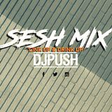 DJ PUSH - SESH MIX - 'LINK UP & DRINK UP'