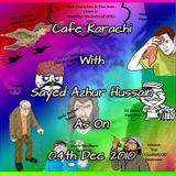 Cafe Karachi With Sayed Azhur Hussain As On 04th Dec 2010