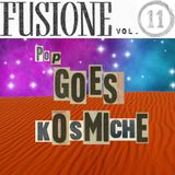 Fusione Vol.11 - Pop Goes Kosmiche