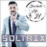 DJ Soltrix - Bachata Life Mixshow 21