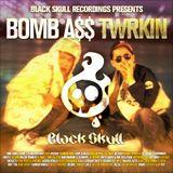 Black Skull Recordings Presents #013 Bomb A$$ Twrkin