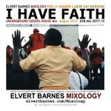 I HAVE FAITH Underground Gospel House (End of Summer / Labor Day Weekend) August 2017 Mix