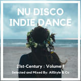 """NU DISCO - INDIE DANCE 1 """"Selected and Mixed by AllStyle & Co"""" (21ST-CENTURY EDITION)"""