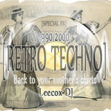 Leecox DJ - Back to your mother's skirts [RETRO TECHNO][2h20][SPECIAL FX]