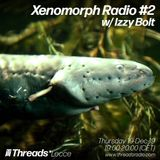 Xenomorph Radio #2 w/ Izzy Bolt - Threads Radio - 19 Dec 2019